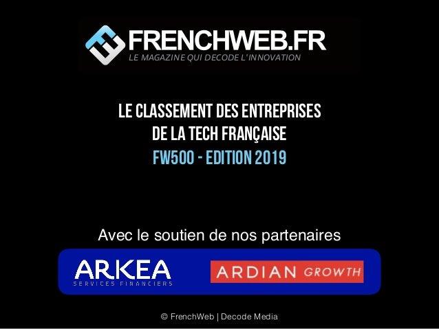 le classement des entreprises de la tech française FW500 - Edition 2019 LE MAGAZINE QUI DECODE L'INNOVATION Avec le soutie...