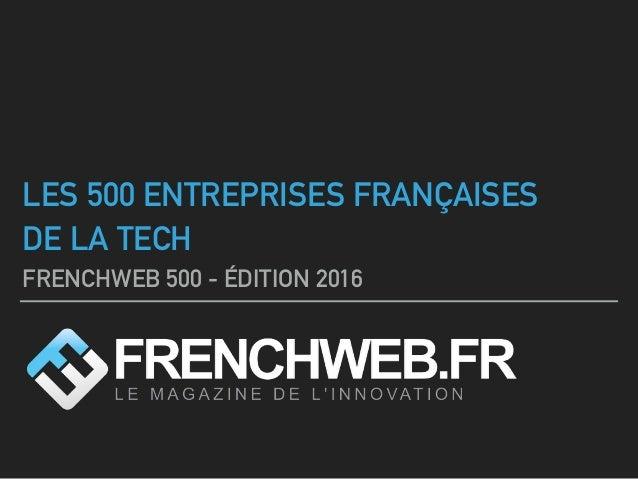 LES 500 ENTREPRISES FRANÇAISES DE LA TECH FRENCHWEB 500 - ÉDITION 2016