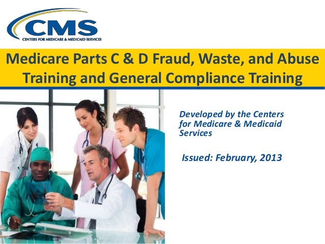 Medicare Parts C & D Fraud, Waste, and Abuse Training and General Compliance Training Developed by the Centers for Medicar...