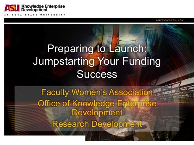 Preparing to Launch: Jumpstarting Your Funding Success Faculty Women's Association Office of Knowledge Enterprise Developm...