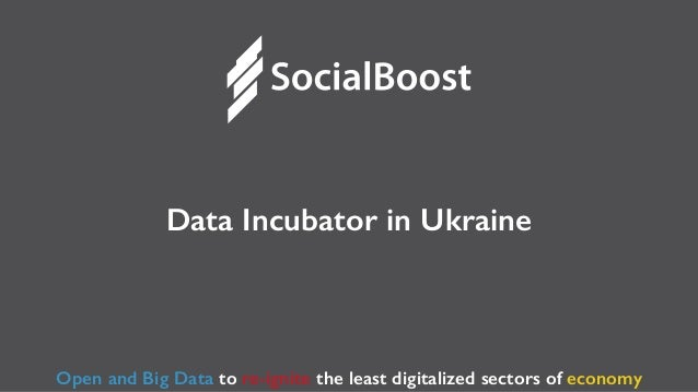 Data Incubator in Ukraine Open and Big Data to re-ignite the least digitalized sectors of economy