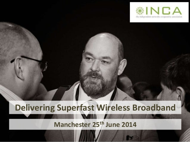 Delivering Superfast Wireless Broadband Manchester 25th June 2014