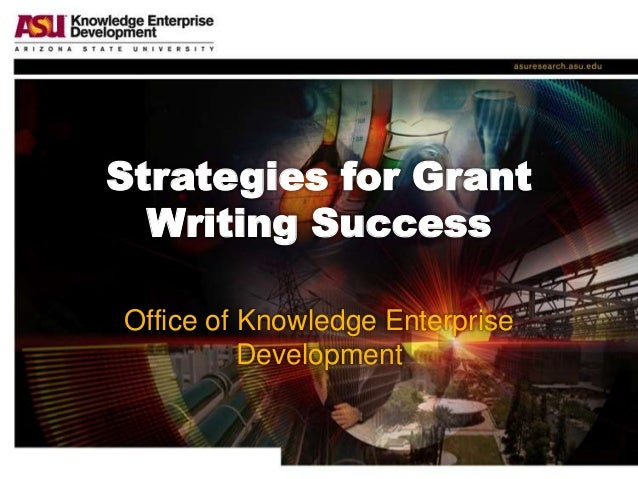 Strategies for Grant Writing Success Office of Knowledge Enterprise Development