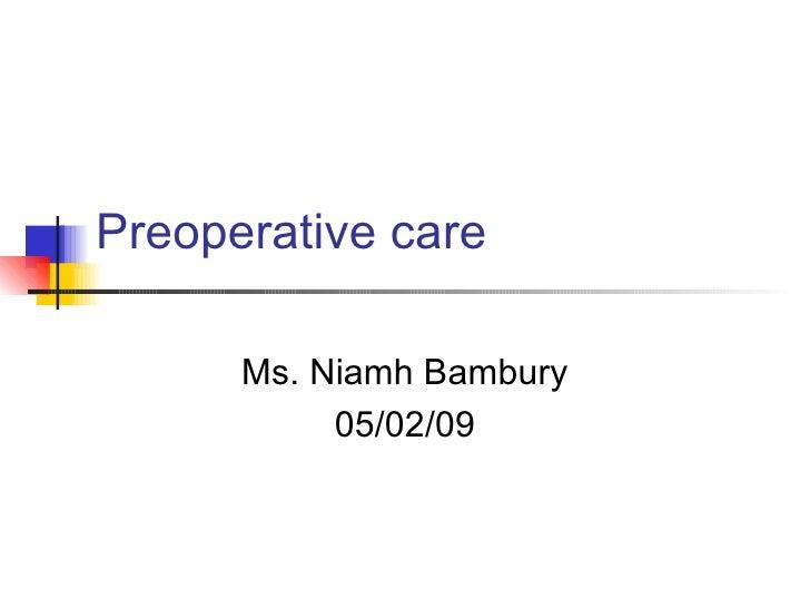 Preoperative care Ms. Niamh Bambury 05/02/09