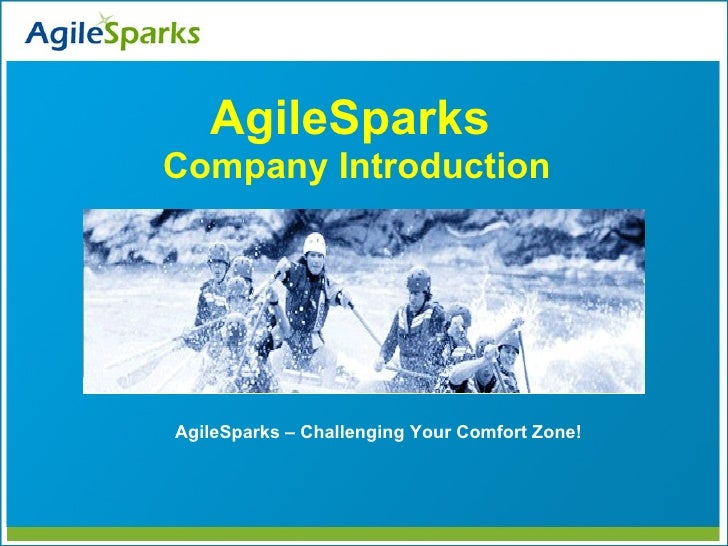 AgileSparks Company Introduction     AgileSparks – Challenging Your Comfort Zone!