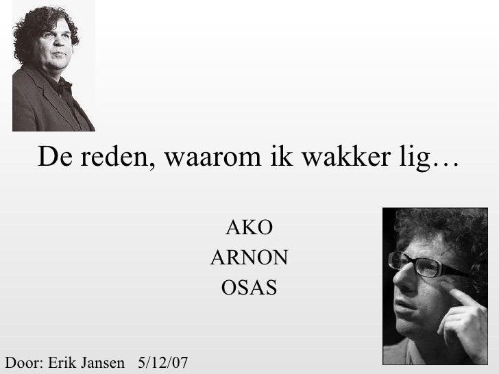 De reden, waarom ik wakker lig… AKO ARNON OSAS Door: Erik Jansen  5/12/07