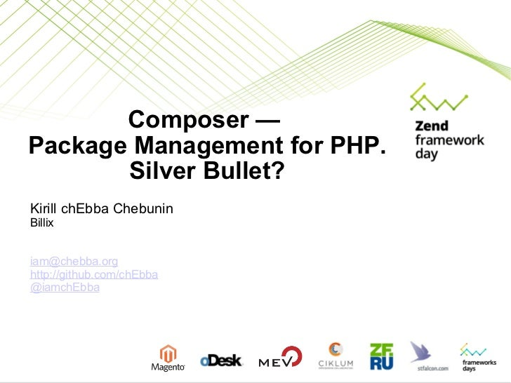Composer —  Package Management for PHP. Silver Bullet? Kirill chEbba Chebunin Billix [email_address] http://github.com/chE...