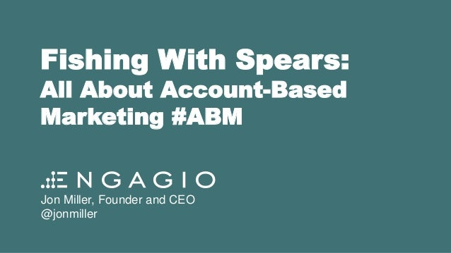 Fishing With Spears: All About Account-Based Marketing #ABM Jon Miller, Founder and CEO @jonmiller
