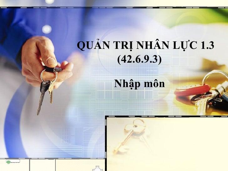 QUẢN TRỊ NHÂN LỰC 1.3      (42.6.9.3)     Nhập môn