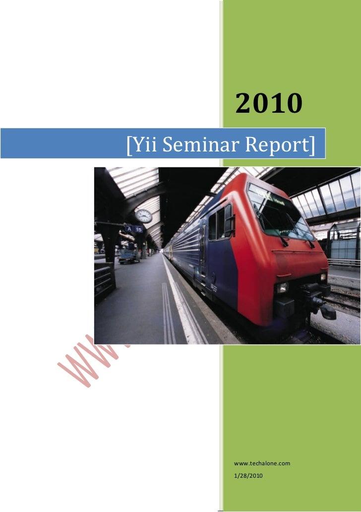 2010[Yii Seminar Report]           www.techalone.com           1/28/2010