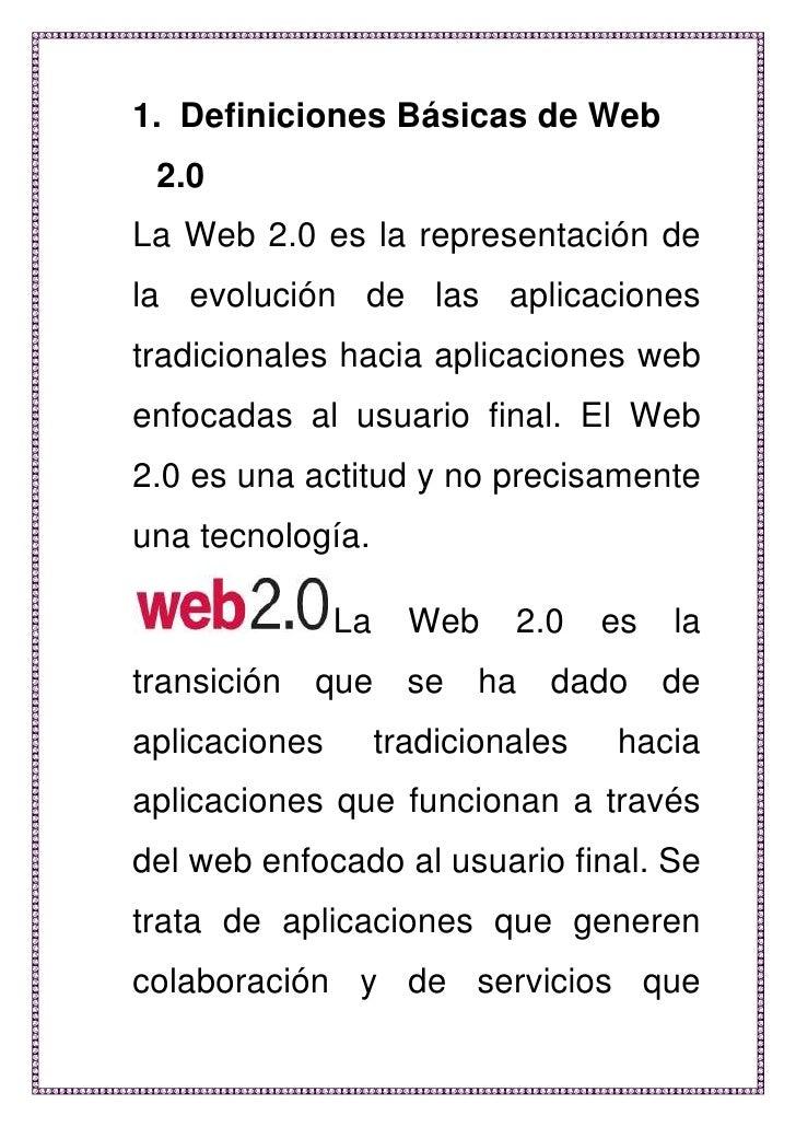 Definiciones Básicas de Web 2.0<br />La Web 2.0 es la representación de la evolución de las aplicaciones tradicionales hac...