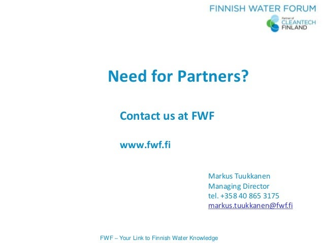 FWF – Your Link to Finnish Water Knowledge Need for Partners? Contact us at FWF www.fwf.fi Markus Tuukkanen Managing Direc...
