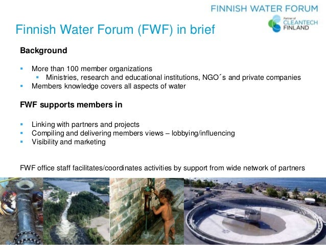 FWF – Your Link to Finnish Water Knowledge Background  More than 100 member organizations  Ministries, research and educ...