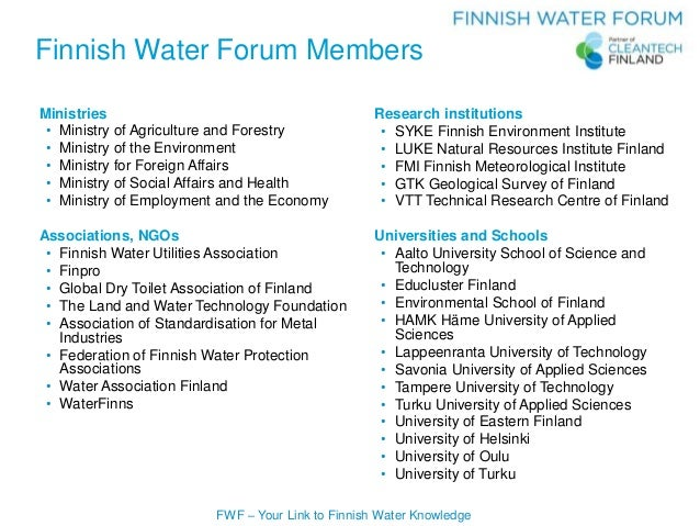 FWF – Your Link to Finnish Water Knowledge Ministries • Ministry of Agriculture and Forestry • Ministry of the Environment...