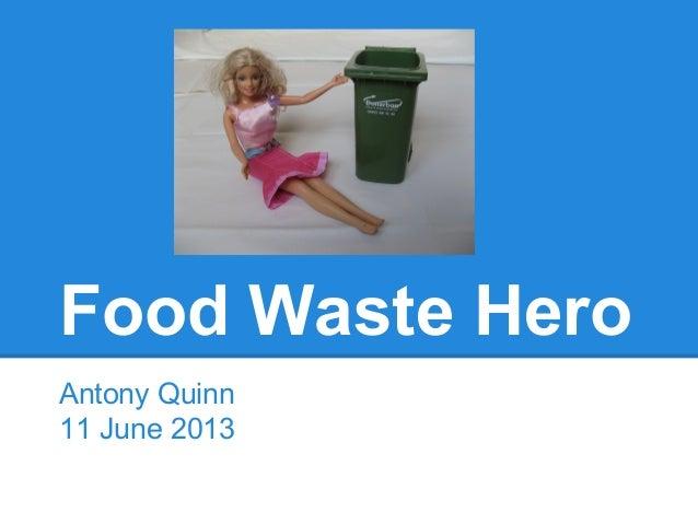 Food Waste Hero Antony Quinn 11 June 2013
