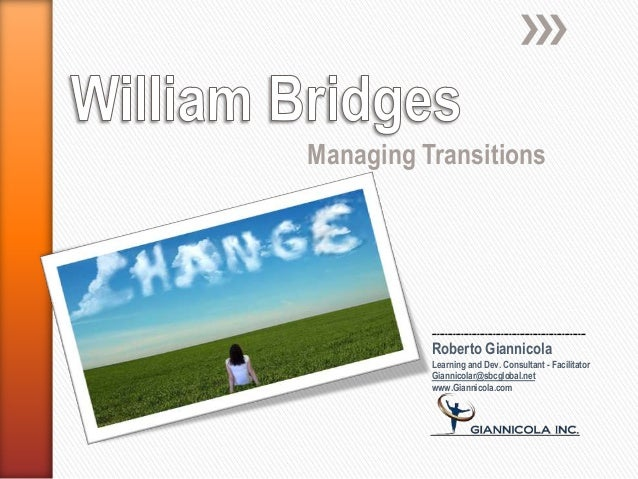 Managing Transitions ---------------------------------------------------------- Roberto Giannicola Learning and Dev. Consu...