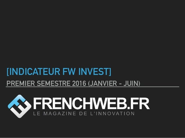 [INDICATEUR FW INVEST] PREMIER SEMESTRE 2016 (JANVIER - JUIN)