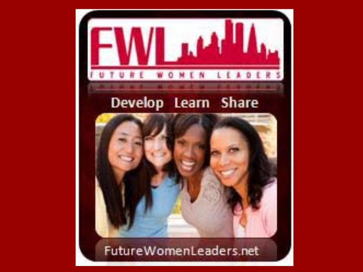 About Future Women Leaders     Develop | Learn | Share for 10 Years                          Future Women Leaders helps   ...