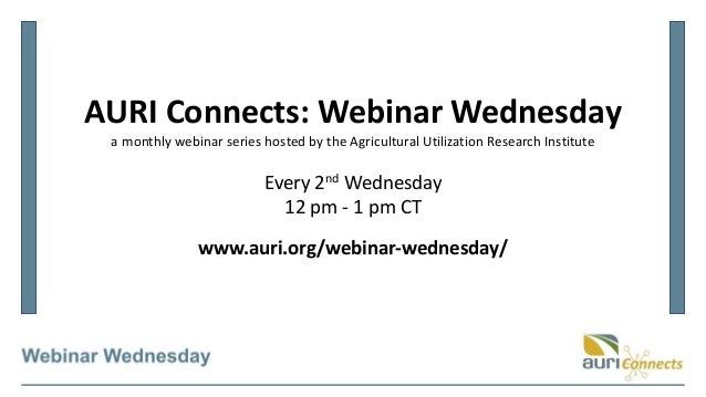 AURI Connects: Webinar Wednesday a monthly webinar series hosted by the Agricultural Utilization Research Institute Every ...