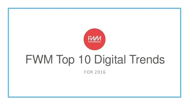FWM Top 10 Digital Trends FOR 2016
