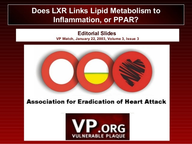 Editorial Slides VP Watch, January 22, 2003, Volume 3, Issue 3 Does LXR Links Lipid Metabolism to Inflammation, or PPAR?
