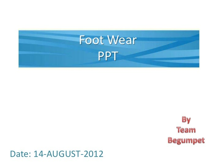 Foot Wear                 PPTDate: 14-AUGUST-2012