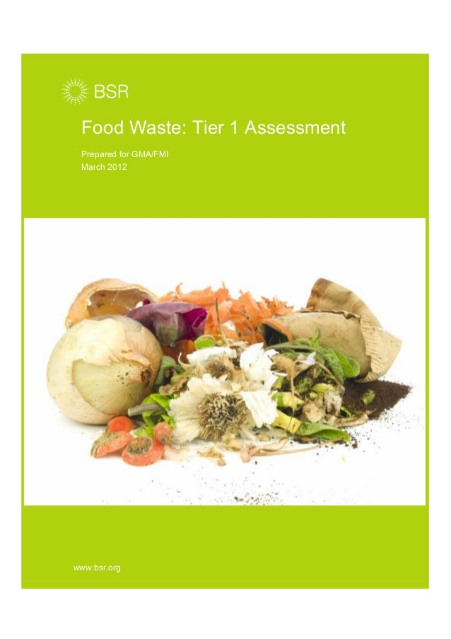 Food Waste: Tier 1 Assessment Prepared for GMA/FMI March 2012 www.bsr.org