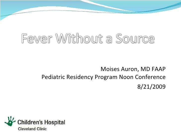 Moises Auron, MD FAAP Pediatric Residency Program Noon Conference 8/21/2009