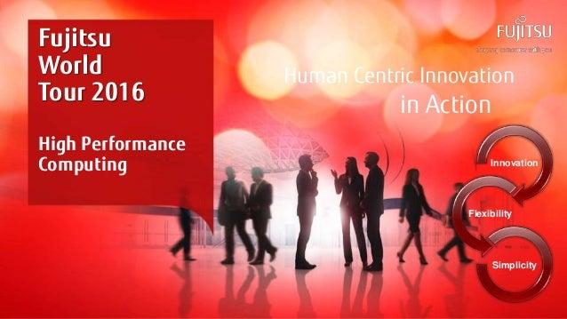 0INTERNAL USE ONLYINTERNAL USE ONLY Copyright 2015 FUJITSU Human Centric Innovation in Action Fujitsu World Tour 2016 High...