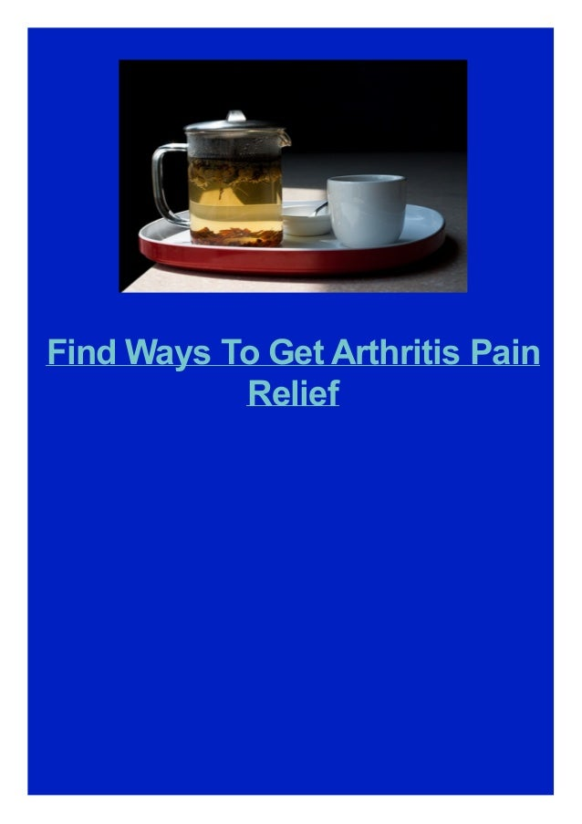 Find Ways To Get Arthritis Pain Relief