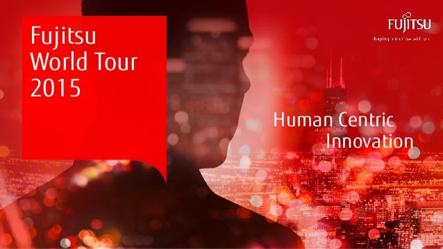 0INTERNAL USE ONLYINTERNAL USE ONLY Copyright 2015 FUJITSU Human Centric Innovation Fujitsu World Tour 2015