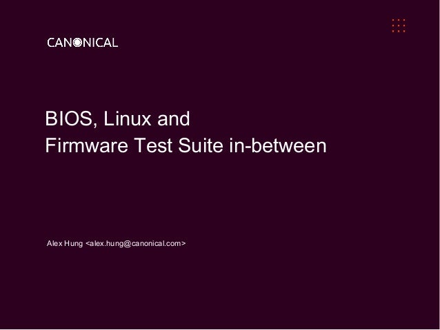 BIOS, Linux and Firmware Test Suite in-between  Alex Hung <alex.hung@canonical.com>