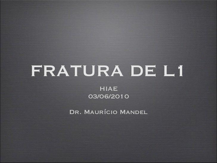 FRATURA DE L1          HIAE       03/06/2010   Dr. Maurício Mandel