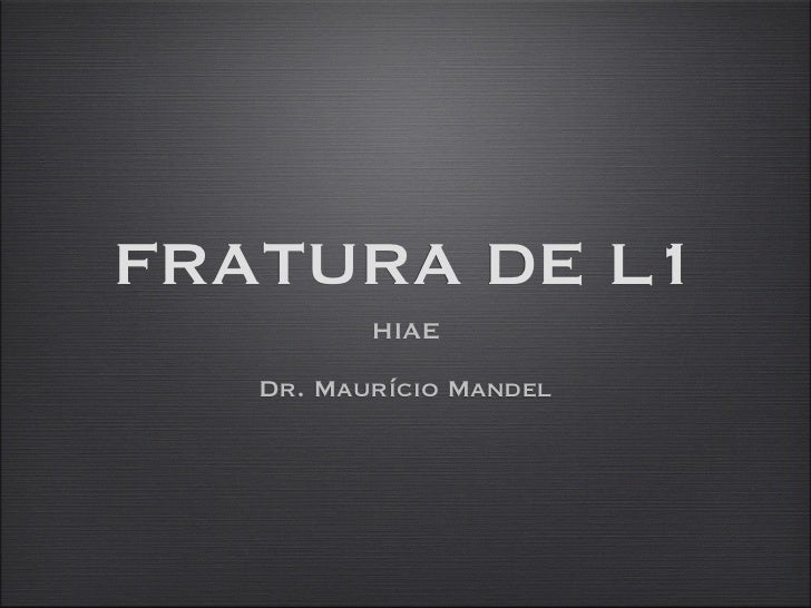 FRATURA DE L1          HIAE   Dr. Maurício Mandel