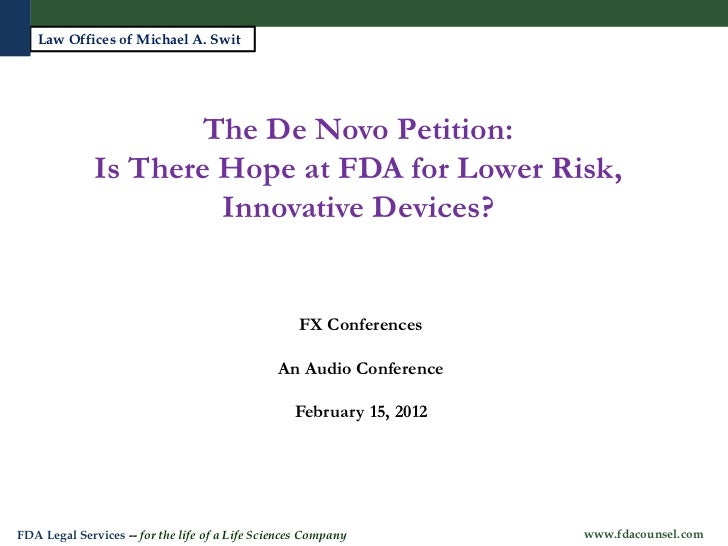 Law Offices of Michael A. Swit                     The De Novo Petition:              Is There Hope at FDA for Lower Risk,...