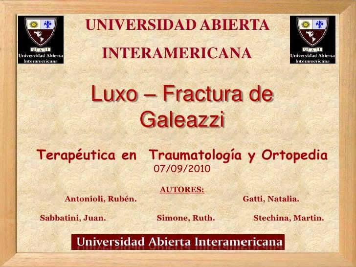 UNIVERSIDAD ABIERTA <br />INTERAMERICANA<br />Luxo – Fractura de<br />Galeazzi<br />Terapéutica en Traumatología y Ortoped...