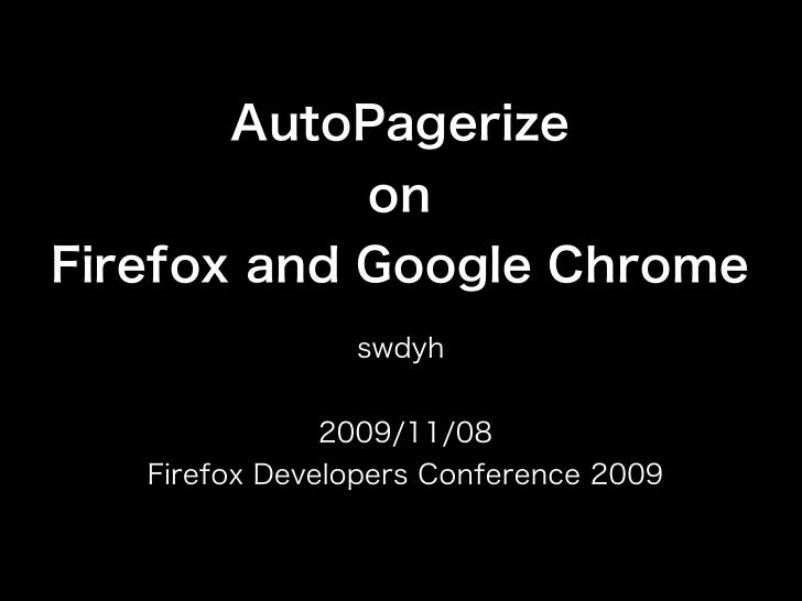 AutoPagerize                 onFirefox and Google Chrome                swdyh               2009/11/08   Firefox Developer...
