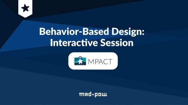 Behavior Based Design: Interactive Session October 25, 2019