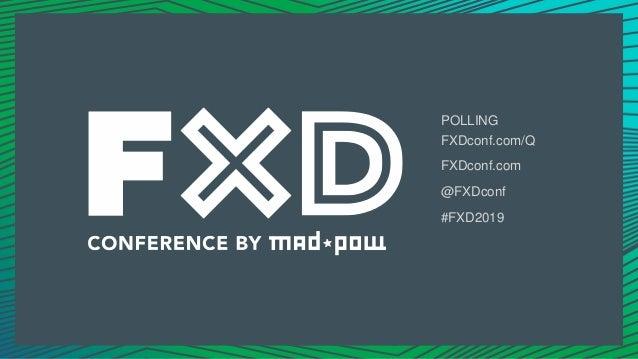 POLLING FXDconf.com/Q FXDconf.com @FXDconf #FXD2019