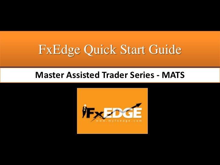 FxEdge Quick Start GuideMaster Assisted Trader Series - MATS