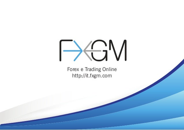 Forex e Trading Online http://it.fxgm.com