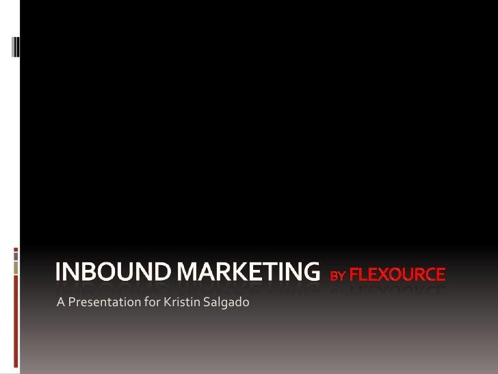 inboundmarketing by  Flexource<br />A Presentation for Kristin Salgado<br />