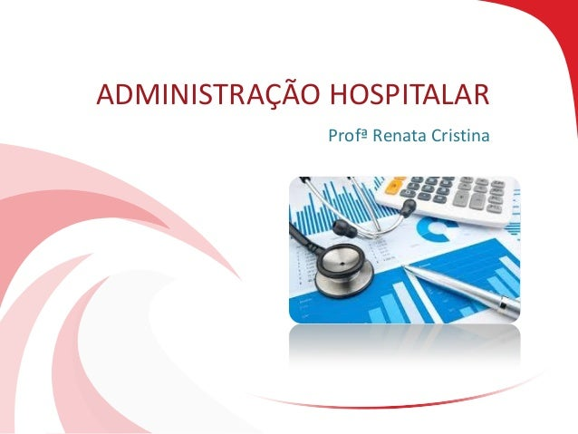 ADMINISTRAÇÃO HOSPITALAR Profª Renata Cristina