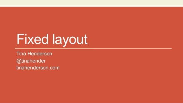 Fixed layout Tina Henderson @tinahender tinahenderson.com