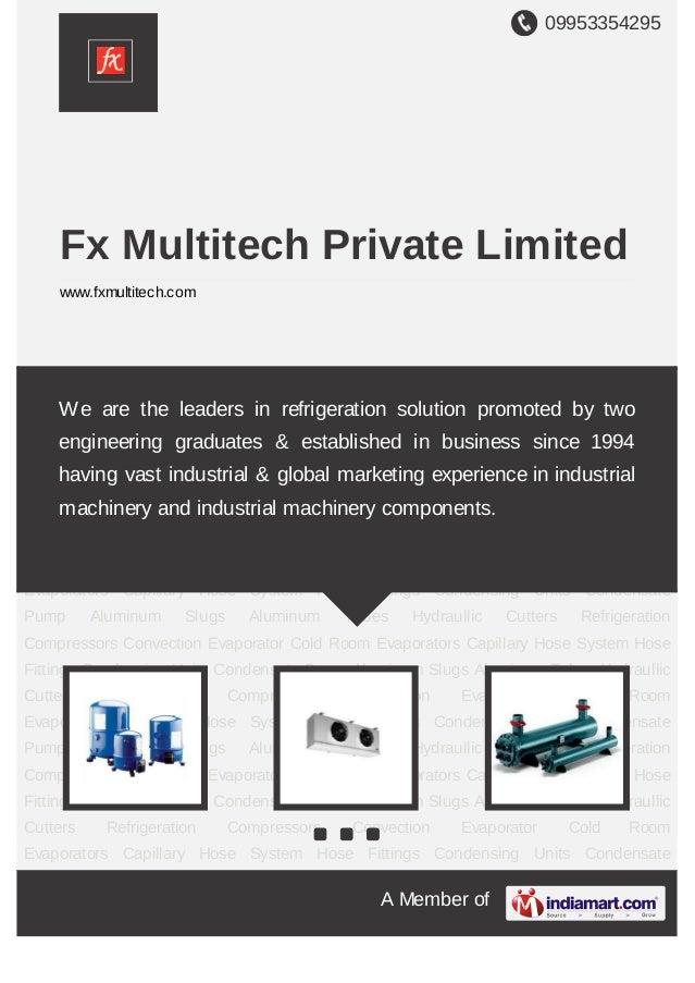 09953354295A Member ofFx Multitech Private Limitedwww.fxmultitech.comRefrigeration Compressors Convection Evaporator Cold ...
