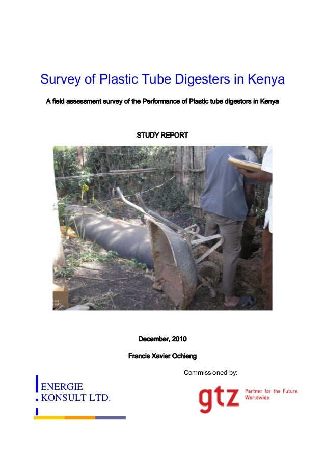 Survey of Plastic Tube Digesters in Kenya A field assessment survey of the Performance of Plastic tube digestors in Kenya ...