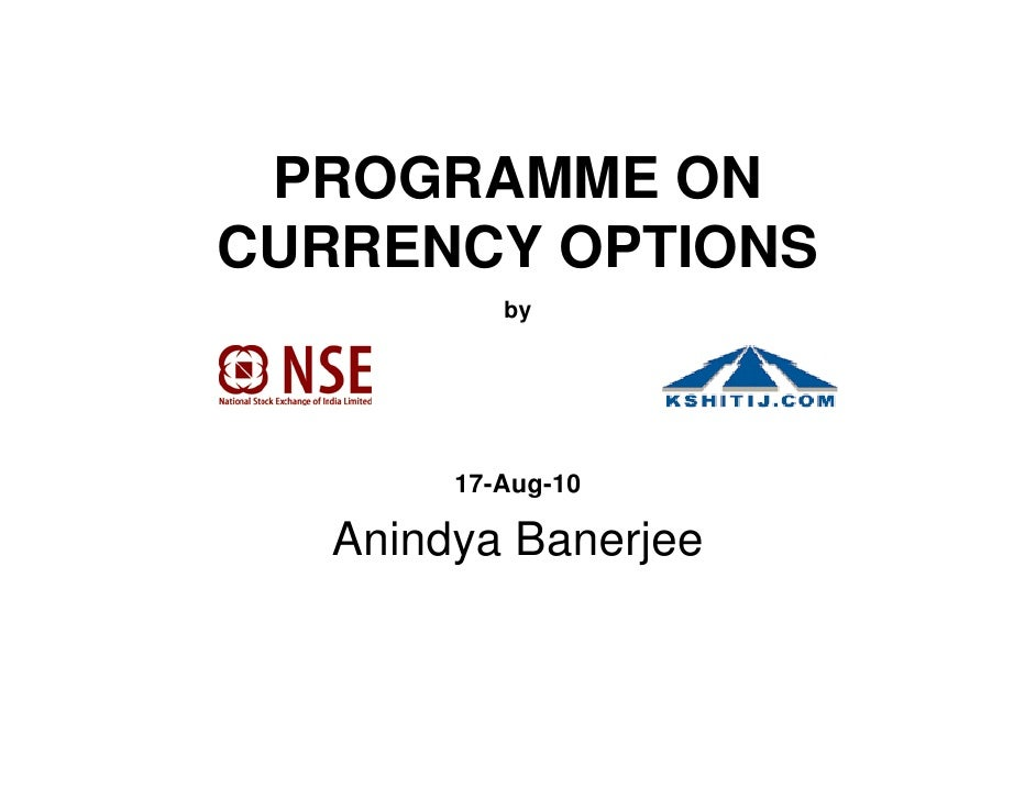 PROGRAMME ON CURRENCY OPTIONS            by             17-Aug-10     Anindya Banerjee