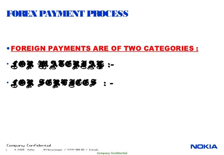 FOREX PAYMENT PROCESS• FOREIGN PAYMENTS ARE OF TWO CATEGORIES :• FOR MATERIAL :-• FOR SERVICES                            ...
