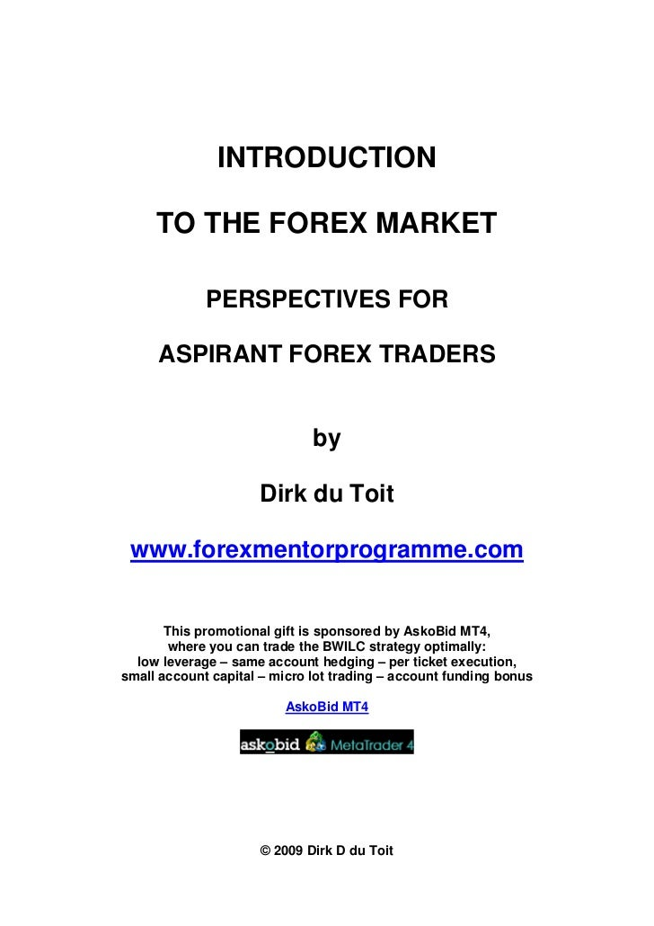 INTRODUCTION     TO THE FOREX MARKET             PERSPECTIVES FOR     ASPIRANT FOREX TRADERS                              ...
