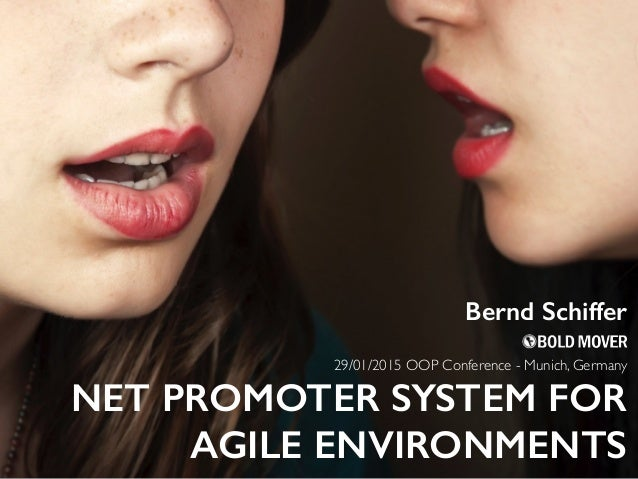 NET PROMOTER SYSTEM FOR AGILE ENVIRONMENTS 29/01/2015 OOP Conference - Munich, Germany Bernd Schiffer